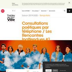 Consultations poétiques par téléphone / Les Rencontres Inattendues #1 - Théâtre de la ville de Paris