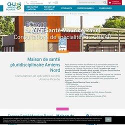 Espace santé Maurice Ravel - Consultations de spécialités du CHUAP - CHU Amiens-Picardie