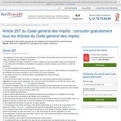 Article 257 du Code général des impôts : consulter gratuitement tous les Articles du Code général des impôts