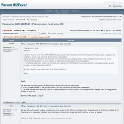 Forum HDfever.fr - Consulter le sujet - Panasonic DMP-BDT500 : Présentation, test, avis, CR