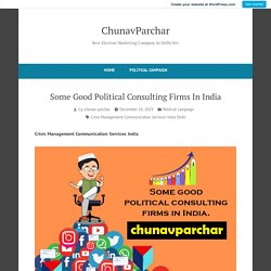 Some Good Political Consulting Firms In India – ChunavParchar