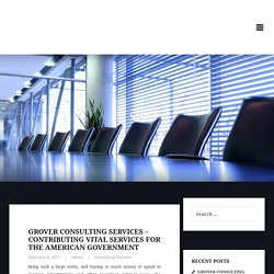 Grover Consulting Services – Contributing Vital Services for the American Government