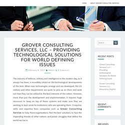 Grover Consulting Services, LLC – Providing technological Solutions for World Defining Issues