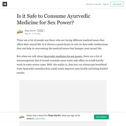 Is it Safe to Consume Ayurvedic Medicine for Sex Power?