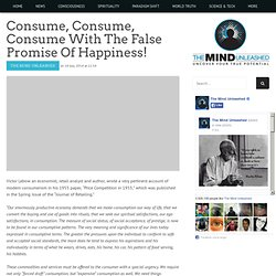 Consume, Consume, Consume With The False Promise Of Happiness!