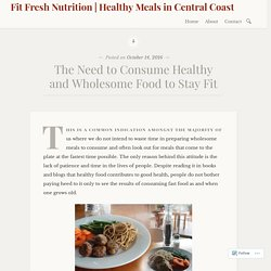 The Need to Consume Healthy and Wholesome Food to Stay Fit – Fit Fresh Nutrition