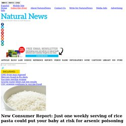 New Consumer Report: Just one weekly serving of rice pasta could put your baby at risk for arsenic poisoning