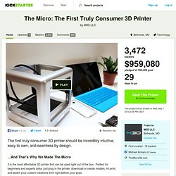 The Micro: The First Truly Consumer 3D Printer by M3D LLC