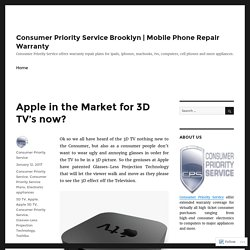 Apple in the Market for 3D TV's now? – Consumer Priority Service Brooklyn