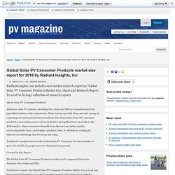 Global Solar PV Consumer Products market size report for 2018 by Radiant Insights, Inc: pv-magazine