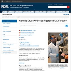 Consumer Updates > Generic Drugs Undergo Rigorous FDA Scrutiny