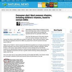 Consumer alert: Most common vitamins, including children's vitamins, found to contain GMOs