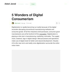 5 Wonders of Digital Consumerism. Digitalization is rapidly becoming our…
