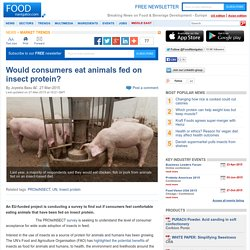FOOD NAVIGATOR 27/03/15 Would consumers eat animals fed on insect protein? .