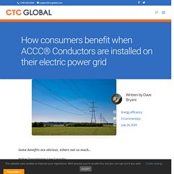 Consumers benefit when ACCC® Conductors are installed on their grid