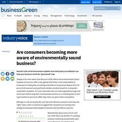 Are consumers becoming more aware of environmentally sound business?