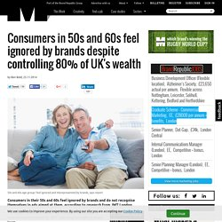 Consumers in 50s and 60s feel ignored by brands despite controlling 80% of UK's wealth