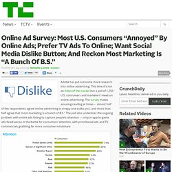 "Online Ad Survey: Most U.S. Consumers ""Annoyed"" By Online Ads; Prefer TV Ads To Online; Want Social Media Dislike Button; And Reckon Most Marketing Is ""A Bunch Of B.S."""