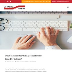 Why Consumers Are Willing to Pay More for Same-Day Delivery? – City Wide Courier