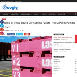Get Rid of those Space-Consuming Pallets- Hire a Pallet Pooling Service