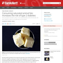UNIVERSITAT ROVIRA via EUREKALERT 16/02/17 Consuming saturated animal fats increases the risk of type 2 diabetes