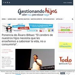 """Álvaro Bilbao: """"El cerebro de nuestros hijos necesita que enseñemos a saborear la vida, no a consumirla""""."""