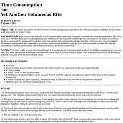 Time Consumption -or- Yet Another Fotamecus Rite