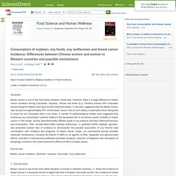 Food Science and Human Wellness Volume 2, Issues 3–4, September–December 2013 Consumption of soybean, soy foods, soy isoflavones and breast cancer incidence: Differences between Chinese women and women in Western countries and possible mechanisms