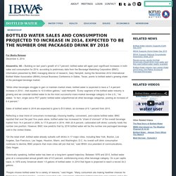 Bottled water sales and consumption projected to increase in 2014, expected to be the number one packaged drink by 2016