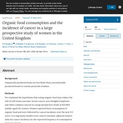BRITISH JOURNAL OF CANCER 27/03/14 Organic food consumption and the incidence of cancer in a large prospective study of women in the United Kingdom