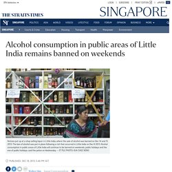 Alcohol consumption in public areas of Little India remains banned on weekends, Singapore News