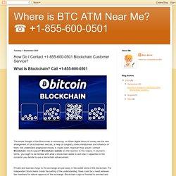 Where is BTC ATM Near Me? ☎️ +1-855-600-0501: How Do I Contact +1-855-600-0501 Blockchain Customer Service?