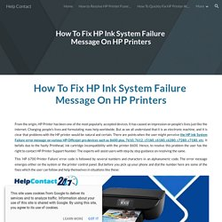 Help Contact - How To Fix HP Ink System Failure Message On HP Printers