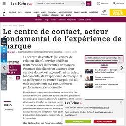 Le centre de contact, acteur fondamental de l'expérience de marque, Le Cercle