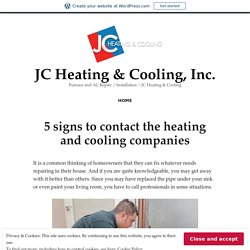 5 signs to contact the heating and cooling companies – JC Heating & Cooling, Inc.