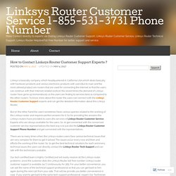 How to Contact Linksys Router Customer Support Experts ? « Linksys Router Customer Service 1-855-531-3731 Phone Number