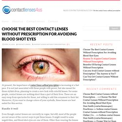 Choose The Best Contact Lenses Without Prescription For Avoiding Blood Shot Eyes