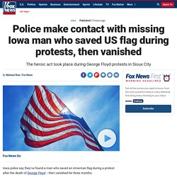 Police make contact with missing Iowa man who saved US flag during protests, then vanished