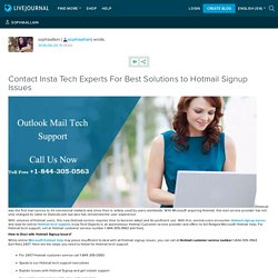 Contact Insta Tech Experts For Best Solutions to Hotmail Signup Issues : sophiaallain