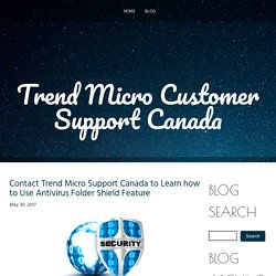 Contact Trend Micro Support Canada to Learn how to Use Antivirus Folder Shield Feature