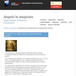 Contacter un esprit grace à la projection astrale - Angelo le magicien