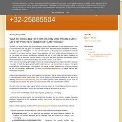 Hp Printer Contacteren Belgie +32-25885504: WAT TE DOEN BIJ HET OPLOSSEN VAN PROBLEMEN MET HP PRINTER TONER OF CARTRIDGE?