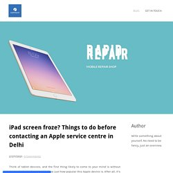 iPad screen froze? Things to do before contacting an Apple service centre in Delhi - Mobile Repair - iPhone Repair, iPad Repair Gurugram
