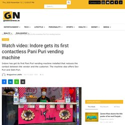 Watch video: Indore gets its first contactless Pani Puri vending machine  - Good Newwws