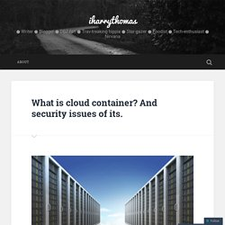 What is cloud container? And security issues of its.