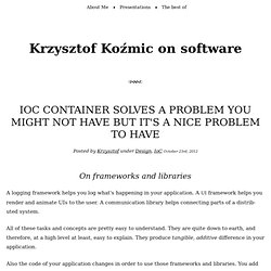 IoC container solves a problem you might not have but it's a nice problem to have