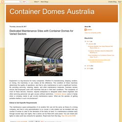 Dedicated Maintenance Sites with Container Domes for Varied Sectors