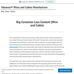 Big Container Less Content (Wire and Cable) – Valuecon® Wires and Cables Manufacturer