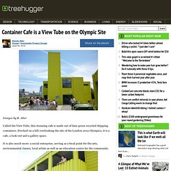 Container Cafe is a View Tube on the Olympic Site