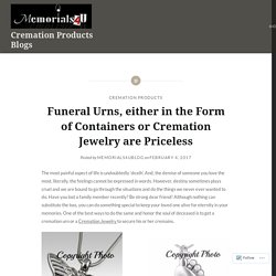 Funeral Urns, either in the Form of Containers or Cremation Jewelry are Priceless – Cremation Products Blogs